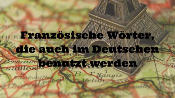 Französische Wörter, die auch im Deutschen benutzt werden