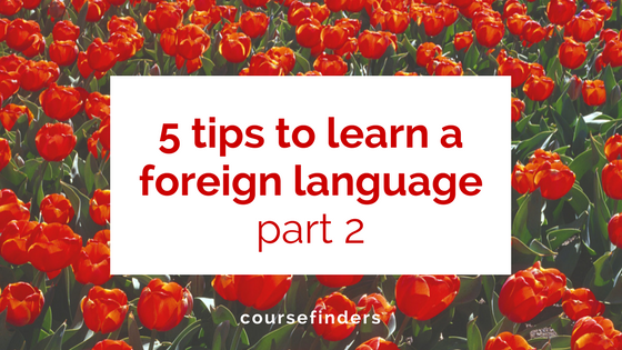 5 tips to learn a foreign language - part 2