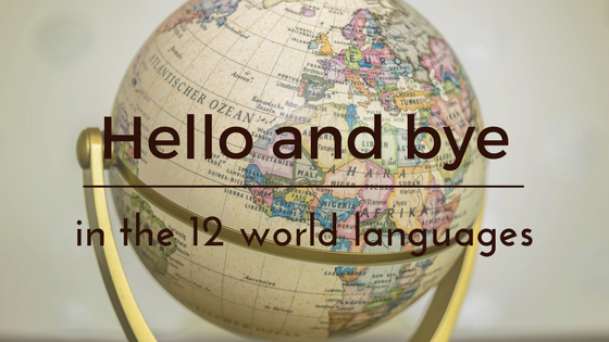 Hello and bye in the 12 world languages