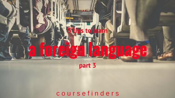 5 tips to learn a foreign language - part 3