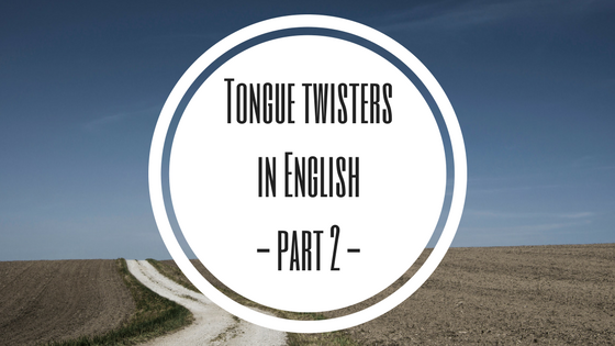 Tongue twisters in English- part 2