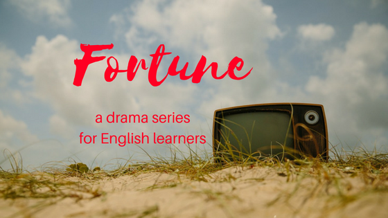 Fortune - a drama series for English learners