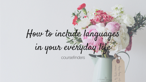 How to include languages in your everyday life