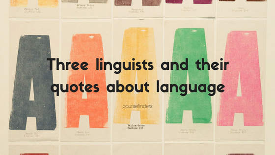 Three linguists and their quotes about language