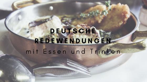Deutsche Redewendungen mit Essen und Trinken