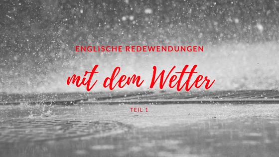 Englische Redewendungen mit dem Wetter - Teil 1
