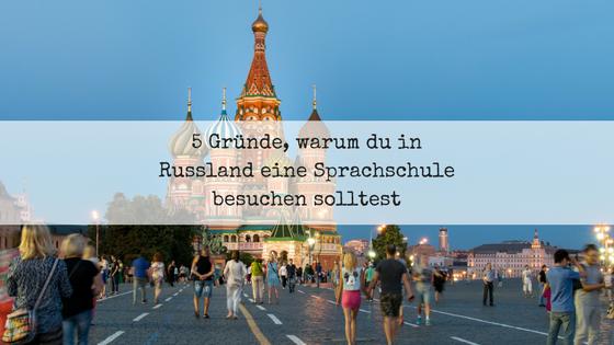 5 Gründe, warum du in Russland eine Sprachschule besuchen solltest