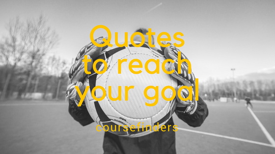 Quotes to reachyour goal
