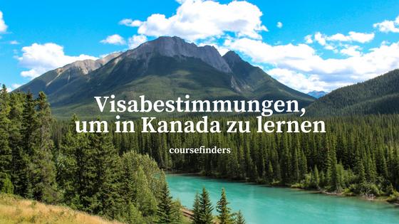 Visabestimmungen, um in Kanada zu lernen