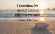5 sposobów by znaleźć czas na języki w wakacje
