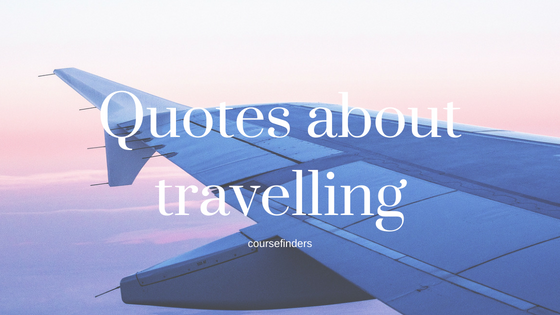 Quotes About Travelling Blog Coursefinders