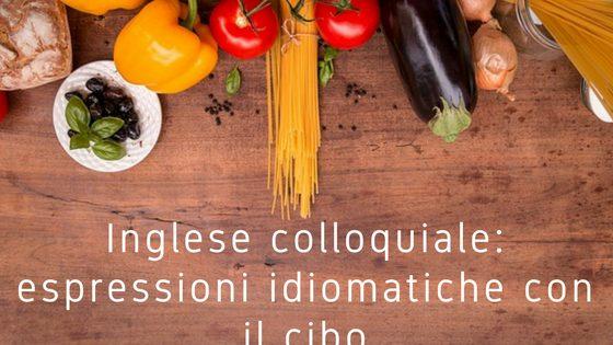 Inglese colloquiale_ espressioni idiomatiche con il cibo