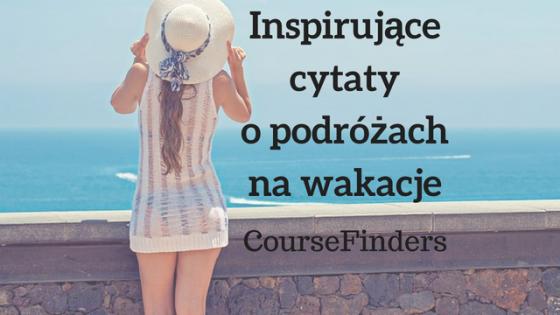 Inspirujące Cytaty O Podróżach Na Wakacje Blog Coursefinders