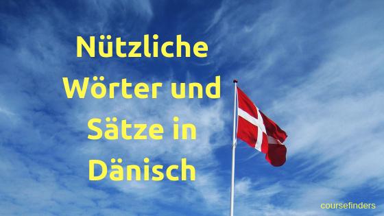 Nützliche Wörter Und Sätze In Dänisch Blog Coursefinders