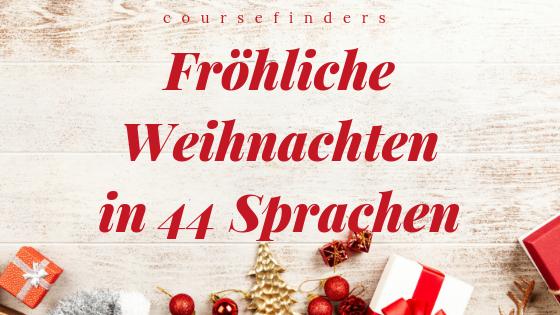 Frohe Weihnachten Auf Allen Sprachen.Fröhliche Weihnachten In 44 Sprachen Blog Coursefinders