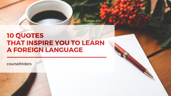 Quotes that inspire you to learn a foreign language