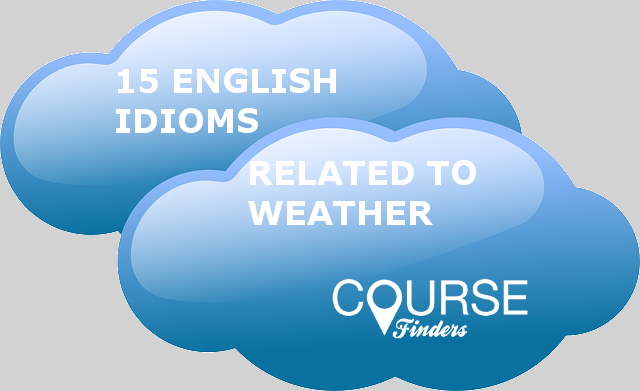 15 English Idioms Related To Weather Coursefinders Coursefinders